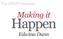 The GREAT interview with Edwina Dunn - Making it Happen